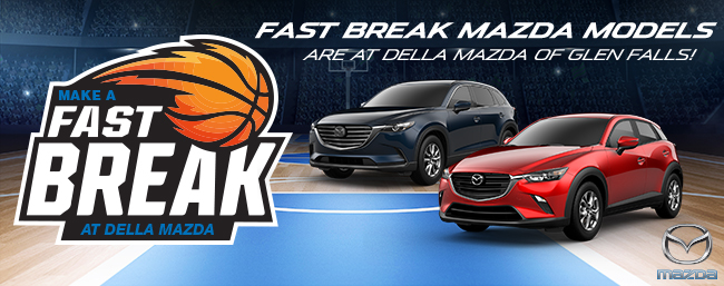 Fast Break Mazda Models Are At DELLA Mazda Of Glen Falls!