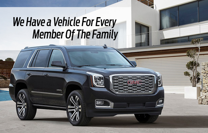 We Have a Vehicle For Every Member of the Family