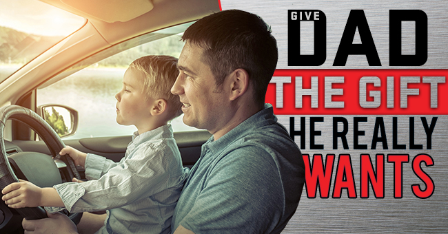 Give Dad The Gift He Really Wants!