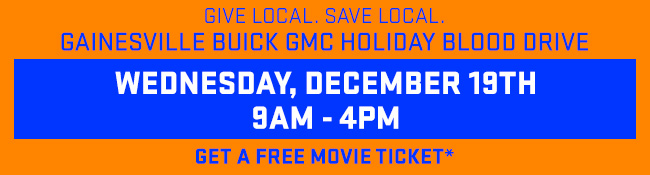 Gainesville Buick GMC Holiday Blood Drive, Wednesday, December 19th, 9AM-4PM, Get A Free Movie Ticket