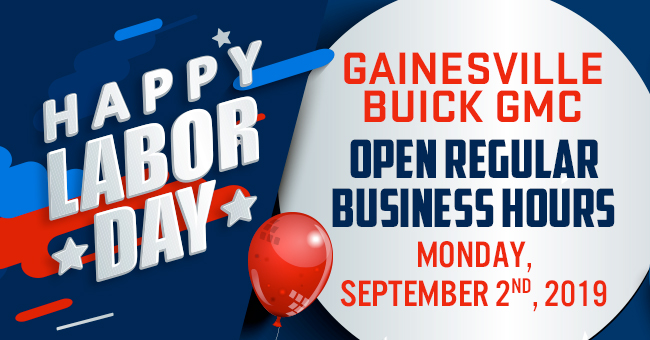 Happy Labor Day Gainesville Buick GMC Open Regular Business Hours, Monday, September 2, 2019