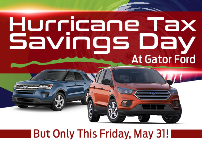 It's Hurricane Tax Savings Day At Gator Ford But Only This Friday, May 31!