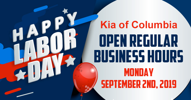 Happy Labor Day, Kia of Columbia Open Regular Business Hours Monday, September 2nd, 2019
